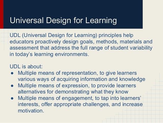 Universal Design for LearningUDL (Universal Design for Learning) principles helpeducators proactively design goals, method...