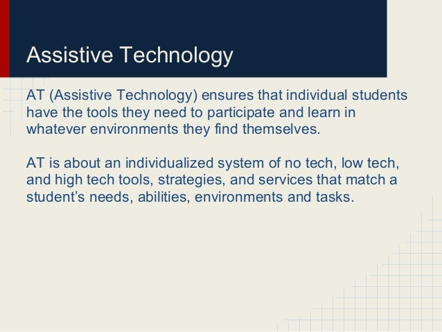 Assistive TechnologyAT (Assistive Technology) ensures that individual studentshave the tools they need to participate and ...