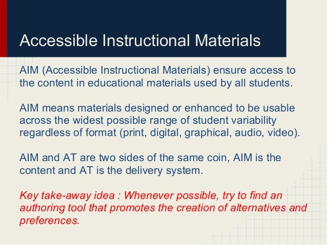 Accessible Instructional MaterialsAIM (Accessible Instructional Materials) ensure access tothe content in educational mate...