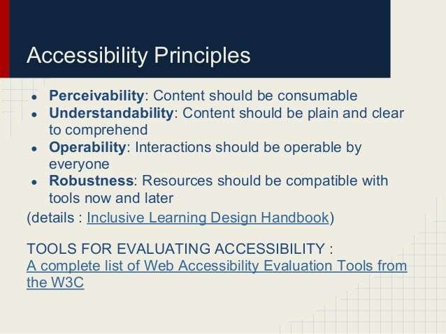 Accessibility Principles● Perceivability: Content should be consumable● Understandability: Content should be plain and cle...