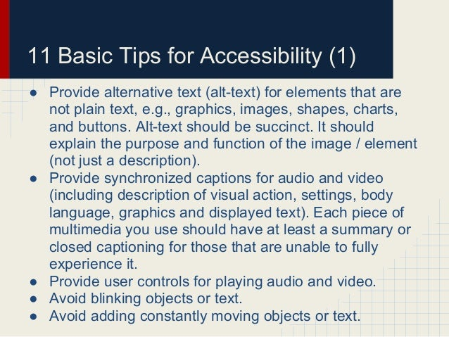 11 Basic Tips for Accessibility (1)● Provide alternative text (alt-text) for elements that arenot plain text, e.g., graphi...