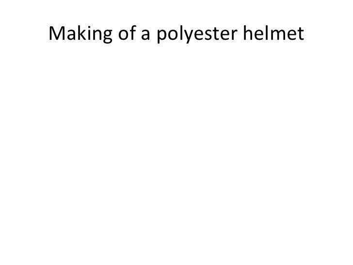 Making of a polyester helmet