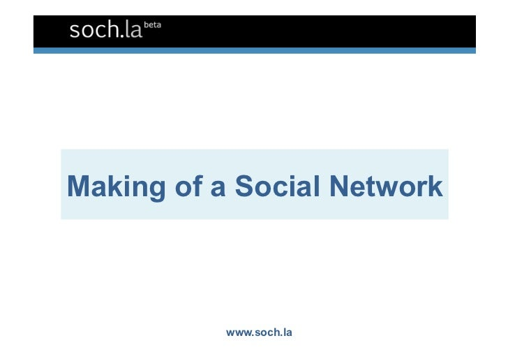 Making of a Social Network           www.soch.la