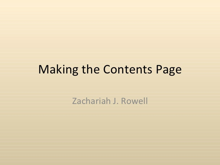 Making the Contents Page Zachariah J. Rowell