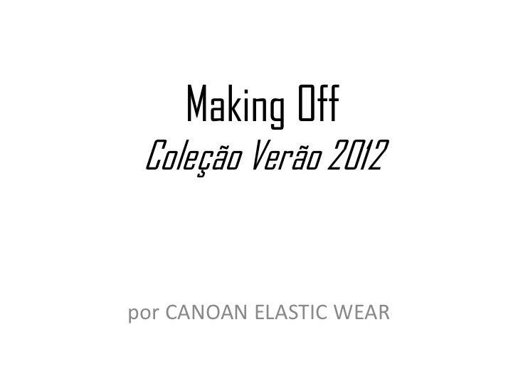 Making OffColeção Verão 2012<br />por CANOAN ELASTIC WEAR<br />