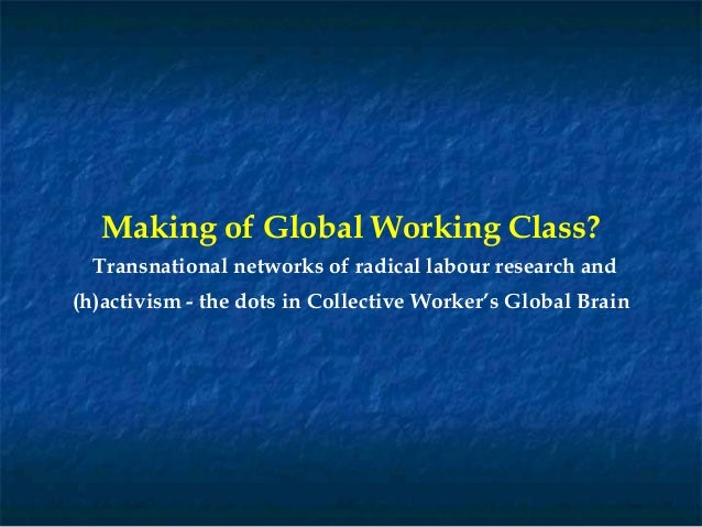 Making of Global Working Class? Transnational networks of radical labour research and (h)activism - the dots in Collective...