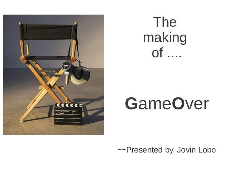 The      making       of .... GameOver--Presented by Jovin Lobo