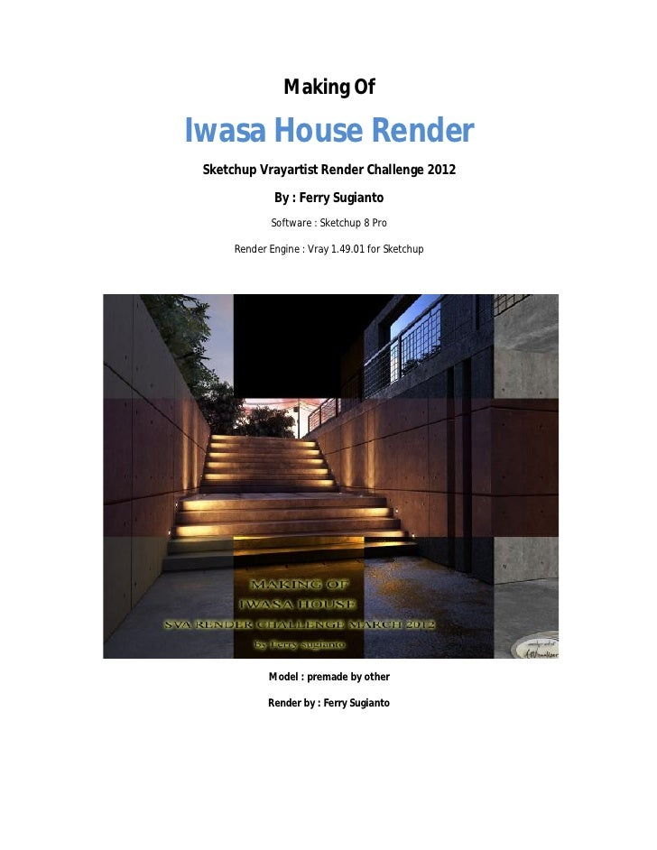 Making OfIwasa House Render Sketchup Vrayartist Render Challenge 2012              By : Ferry Sugianto             Softwar...