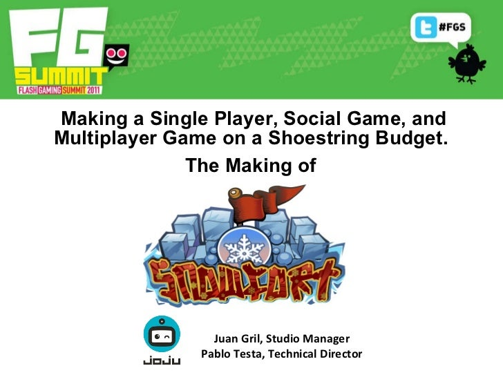 Making a Single Player, Social Game, and Multiplayer Game on a Shoestring Budget.  The Making of   Juan Gril, Studio Manag...