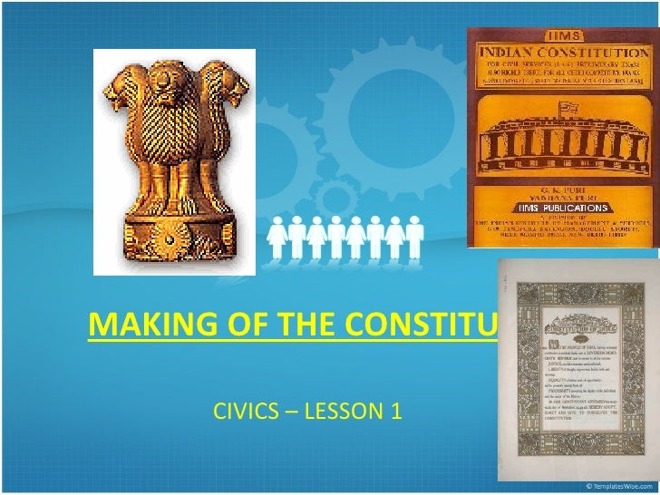 making of the constitution a The 389 member constituent assembly took almost three years (two years, eleven months and eighteen days to be precise) to complete its historic task of draft.