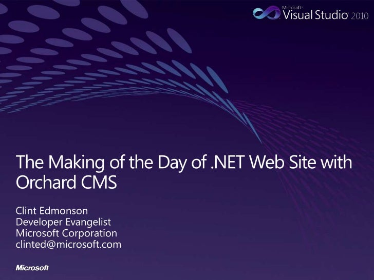 The Making of the Day of .NET Web Site with Orchard CMS<br />Clint Edmonson<br />Developer Evangelist<br />Microsoft Corpo...