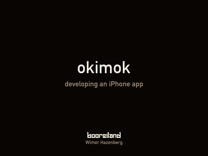 okimok developing an iPhone app           Wimer Hazenberg