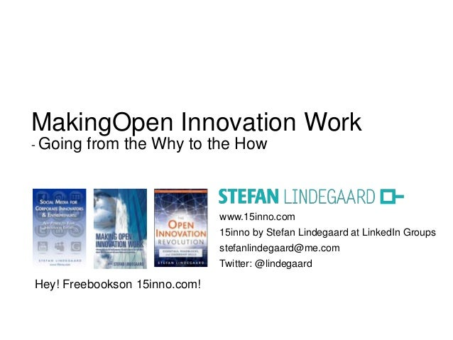 MakingOpen Innovation Work- Going   from the Why to the How                               www.15inno.com                  ...