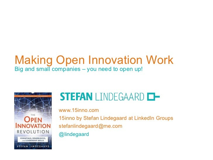 Making Open Innovation Work Big and small companies – you need to open up! www.15inno.com 15inno by Stefan Lindegaard at L...