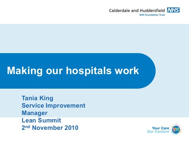 Making our hospitals work Tania King Service Improvement Manager Lean Summit 2nd November 2010