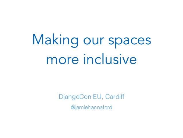 Making our spaces more inclusive @jamiehannaford DjangoCon EU, Cardiff