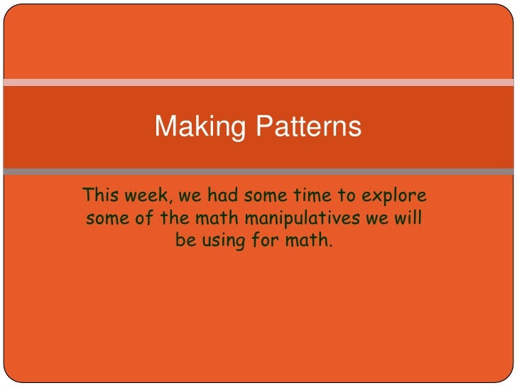 This week, we had some time to explore some of the math manipulatives we will be using for math.<br />Making Patterns<br />