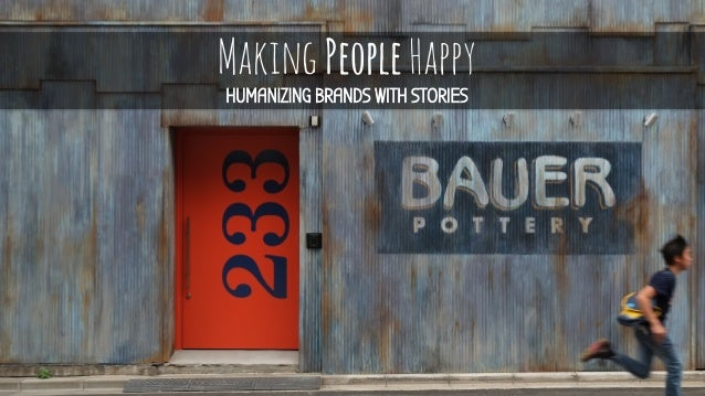 Making People Happy HUMANIZING BRANDS WITH STORIES