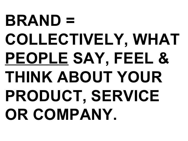 BRAND = COLLECTIVELY, WHAT PEOPLE