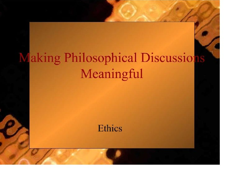 Making Philosophical Discussions Meaningful