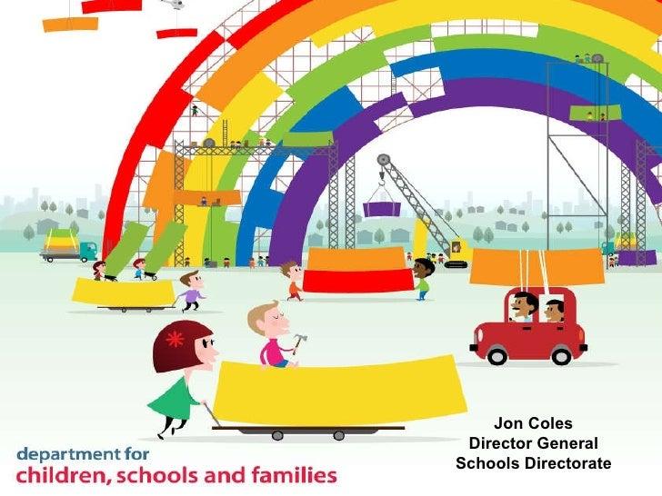 Jon Coles Director General Schools Directorate