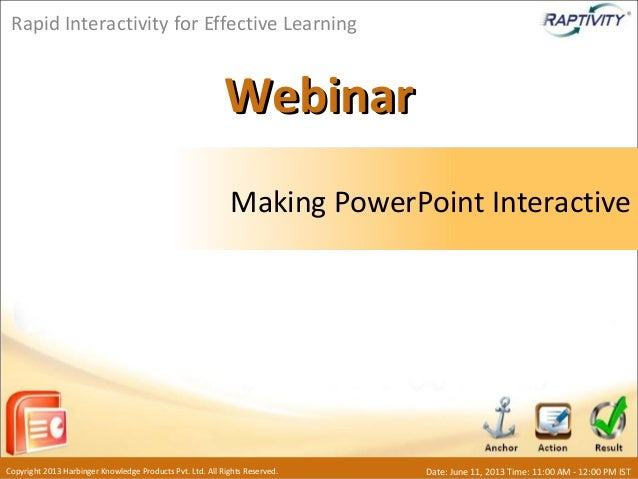 WebinarWebinarMaking PowerPoint InteractiveRapid Interactivity for Effective LearningCopyright 2013 Harbinger Knowledge Pr...