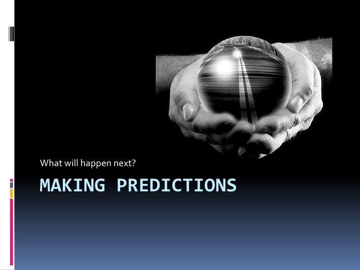 Making Predictions<br />What will happen next?<br />