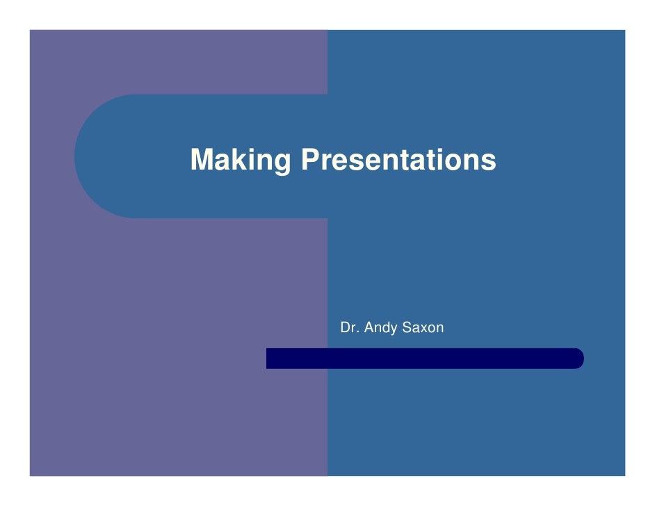 Making Presentations         Dr. Andy Saxon