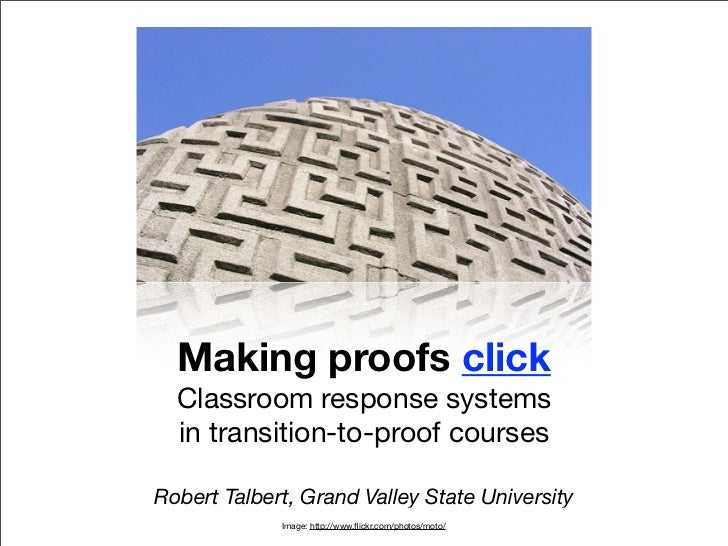 Making proofs click  Classroom response systems  in transition-to-proof coursesRobert Talbert, Grand Valley State Universi...