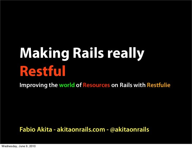 Making Rails really            Restful            Improving the world of Resources on Rails with Restfulie                ...