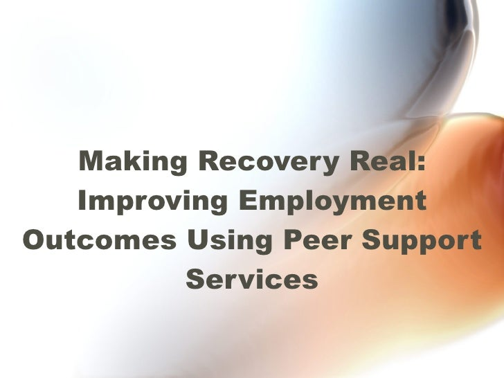 Making Recovery Real: Improving Employment Outcomes Using Peer Support Services