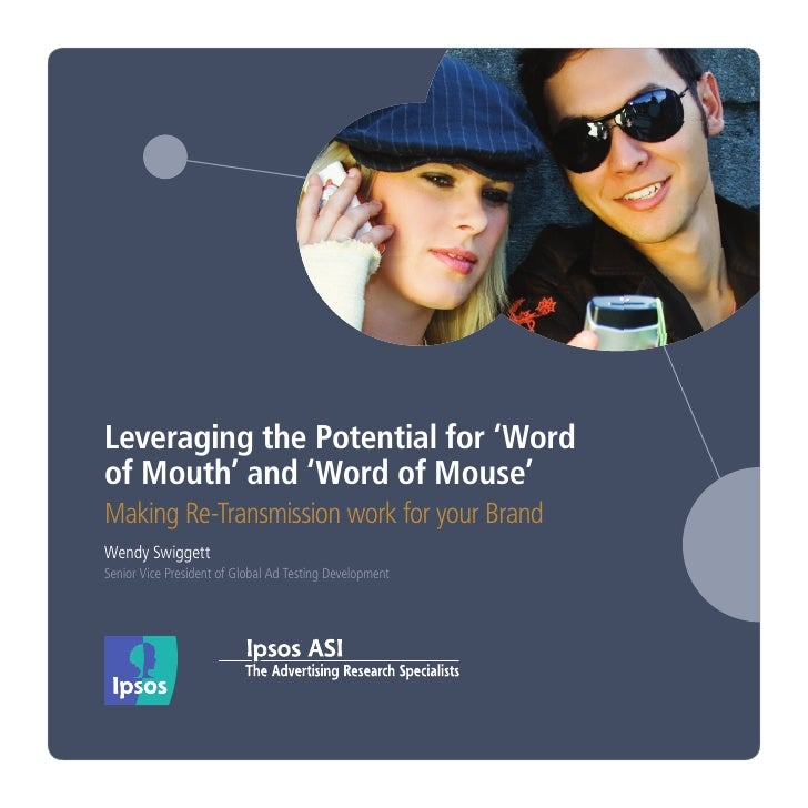 Leveraging the Potential for 'Wordof Mouth' and 'Word of Mouse'Making Re-Transmission work for your BrandWendy SwiggettSen...