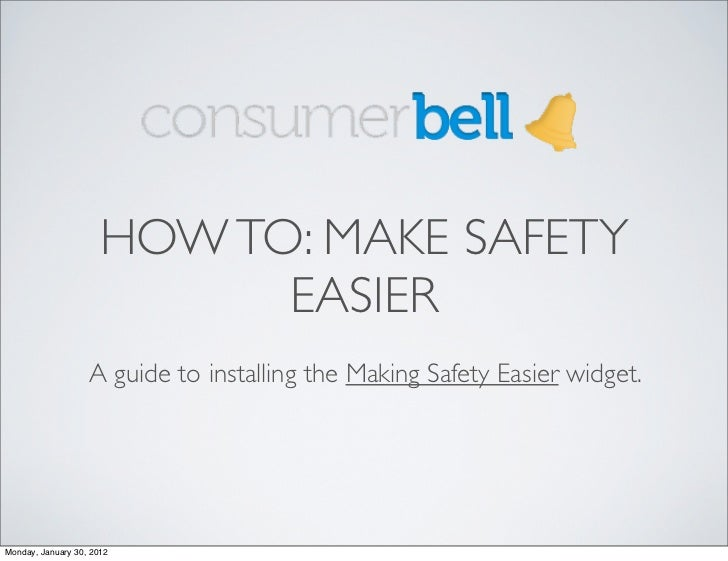 HOW TO: MAKE SAFETY                            EASIER                   A guide to installing the Making Safety Easier wid...