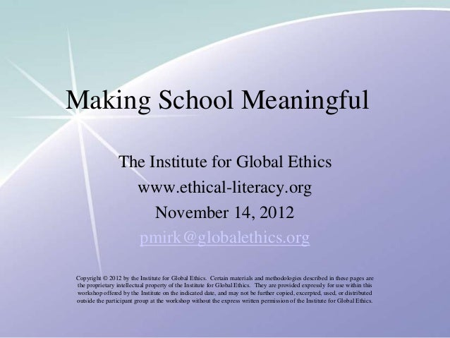 Making School Meaningful                 The Institute for Global Ethics                   www.ethical-literacy.org       ...