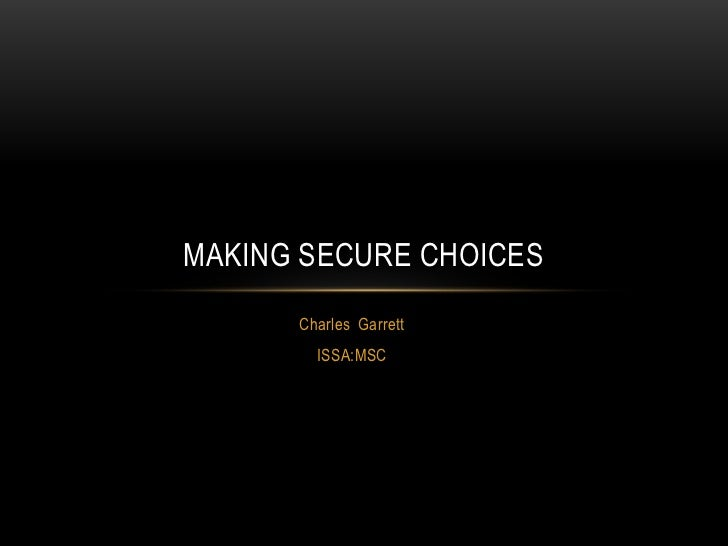 MAKING SECURE CHOICES      Charles Garrett        ISSA:MSC