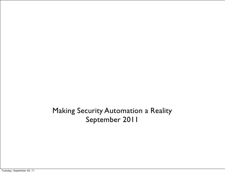 Making Security Automation a Reality                                     September 2011Tuesday, September 20, 11