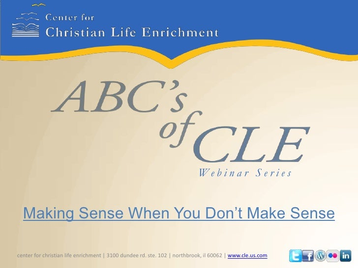 Center for Christian Life Enrichment<br />Making Sense When You Don't Make Sense<br />Webinar Series<br />          center...