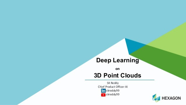 Deep$Learning$ on 3D$Point$Clouds SK#Reddy# Chief#Product#Officer#AI skreddy99 skreddy99