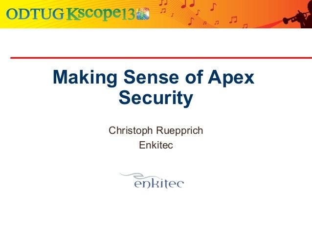 Making Sense of Apex Security Christoph Ruepprich Enkitec