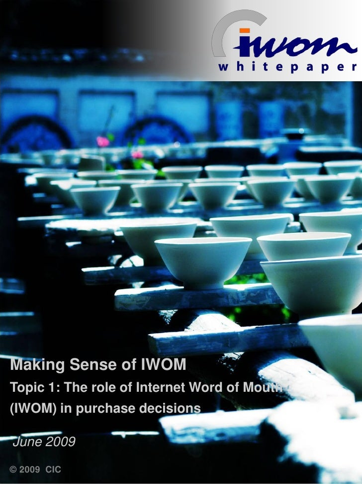 Making Sense of IWOM Topic 1: The role of Internet Word of Mouth (IWOM) in purchase decisions  June 2009 © 2009 CIC