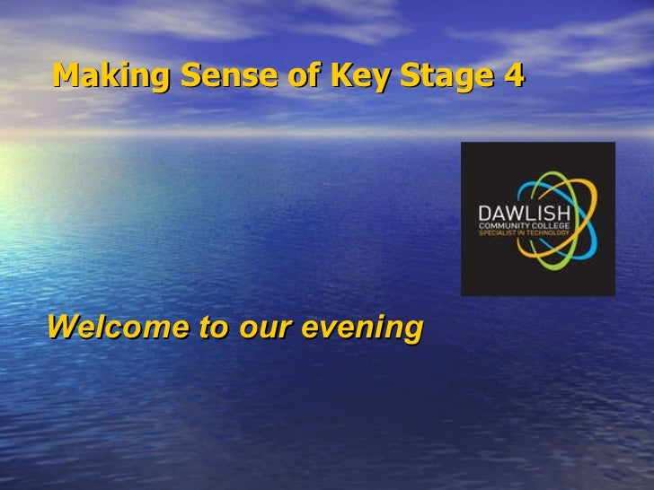 Making Sense of Key Stage 4   Welcome to our evening
