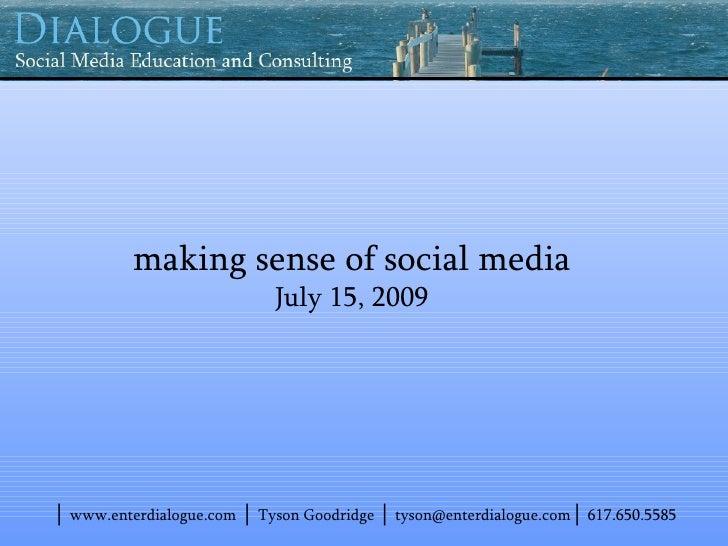 making sense of social media                             July 15, 2009     │ www.enterdialogue.com │ Tyson Goodridge │ tys...