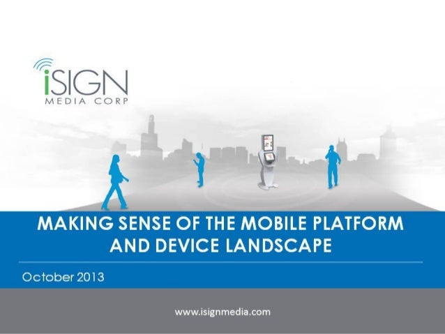 MAKING SENSE OF THE MOBILE PLATFORM AND DEVICE LANDSCAPE October 2013  www.isignmedia.com  1