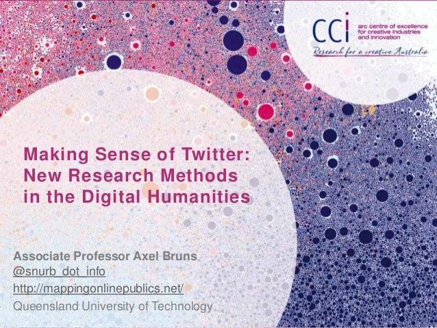 Making Sense of Twitter: New Research Methods in the Digital HumanitiesAssociate Professor Axel Bruns@snurb_dot_infohttp:/...