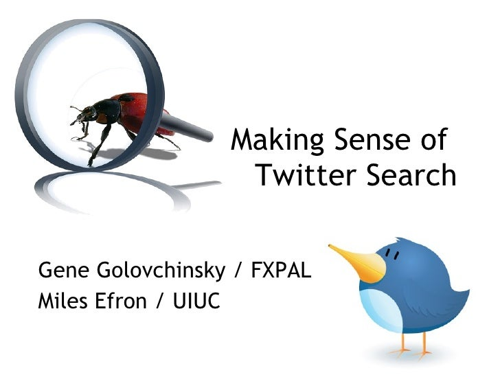 Making Sense of  Twitter Search Gene Golovchinsky / FXPAL Miles Efron / UIUC