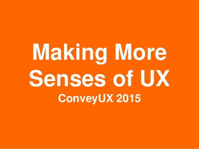 Making More Senses of UX ConveyUX 2015