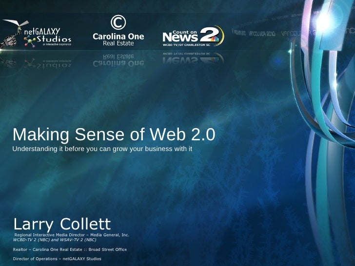 Making Sense of Web 2.0 Understanding it before you can grow your business with it Larry Collett  Regional Interactive Med...