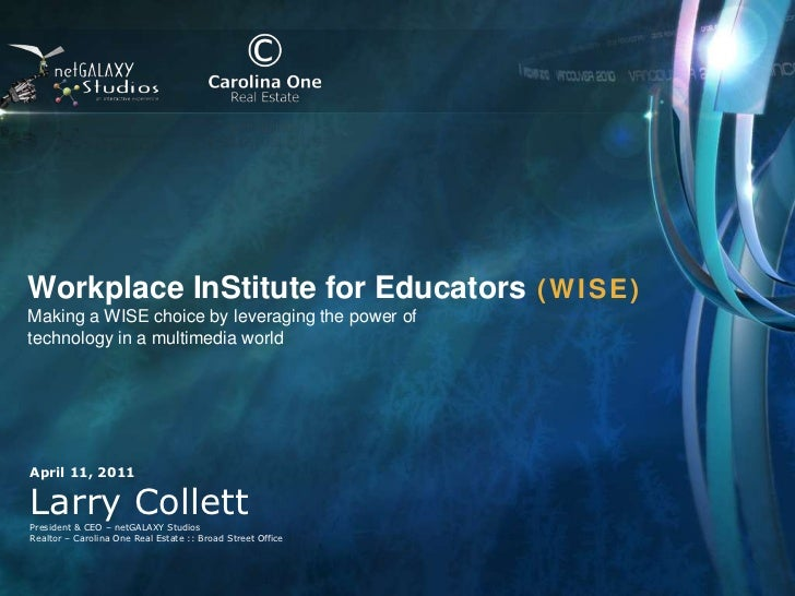 Workplace InStitute for Educators (WISE)<br />Making a WISE choice by leveraging the power oftechnology in a multimedia wo...