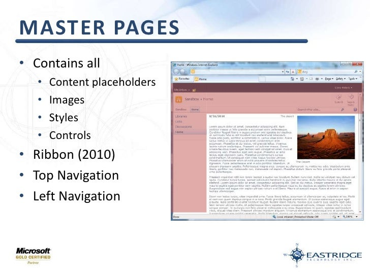 Master pages<br />Contains all<br />Content placeholders<br />Images<br />Styles<br />Controls<br />Ribbon (2010)<br />Top...