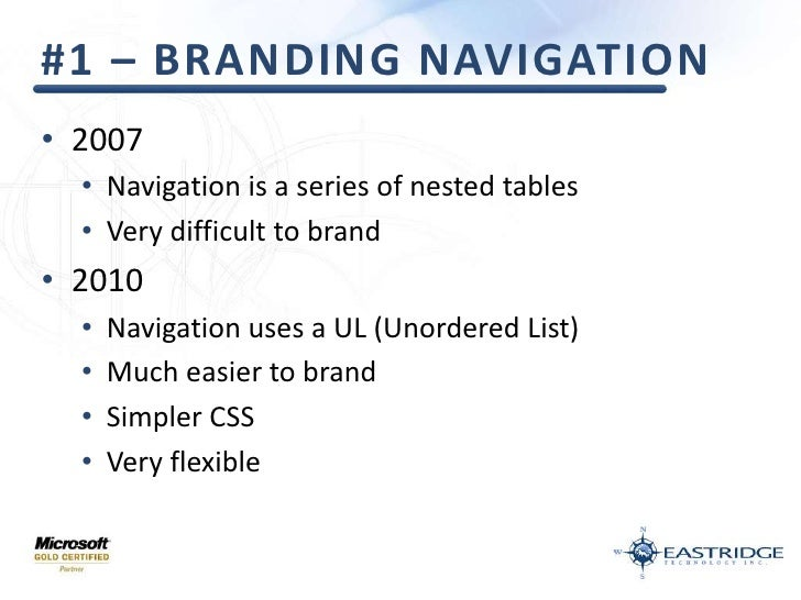 #1 – Branding Navigation<br />2007<br />Navigation is a series of nested tables<br />Very difficult to brand<br />2010<br ...
